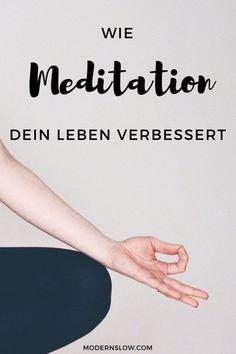 Meditation verbessert Dein Leben grundlegend. Ruhe, Gelassenheit, und sogar körperliche Verbesserungen sind möglich.   modernslow.com