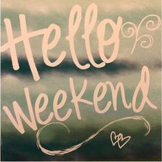 Hello Weekend!  Who's ready for the weekend??  I am, I am!