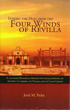 Inherit the Dust from the Four Winds of Revilla:A Historical Perspective with Emphasis on Ancient Guerrero, its People and Its Land Grants Foreign Service Officer, High Hopes, Family Planning, The Four, Family History, Perspective, Beautiful Pictures, Reading, Warriors