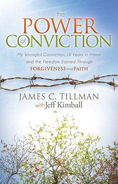 The Power of Conviction: My Wrongful Conviction 18 Years in Prison and the Freedom Earned Through Forgiveness and Faith (Morgan James Faith) by James C. Tillman http://www.amazon.com/dp/1630473901/ref=cm_sw_r_pi_dp_4YYFub029VCHH