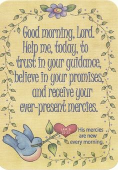 Lamentations ~ Because of the Lord's great love we are not consumed, for his compassions never fail. They are new every morning; great is your faithfulness. Good Morning Prayer, Morning Blessings, Good Morning Good Night, Morning Prayers, Good Morning Quotes, Morning Pics, Religious Quotes, Spiritual Quotes, Positive Quotes