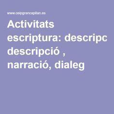 Activitats escriptura: descripció , narració, dialeg Valencia, Language, Good Things, School, Ideas, Texts, Writing, Project Based Learning, Cooperative Learning