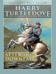 After the Downfall by Harry Turtledove - From Harry Turtledove, the master of alternate history, comes After the Downfall, a novel of magic, epic warfare, and desperate choices.    1945: Russian troops have entered Berlin...