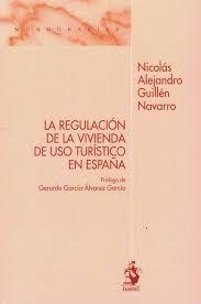 La regulación de la vivienda de uso turístico en España / Nicolás Alejandro Guillén Navarro.. -- 1ª ed.. -- Madrid : Iustel, 2020. Madrid, Tourism