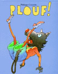 Plouf ! / Philippe Corentin. 28 exemplaires. http://buweb.univ-orleans.fr/ipac20/ipac.jsp?session=1B4R410160575.640&menu=search&aspect=subtab66&npp=10&ipp=25&spp=20&profile=scd&ri=&index=.IN&term=9782211016162&oper=AND&x=0&y=0&aspect=subtab66&index=.TI&term=&oper=AND&index=.AU&term=&oper=AND&index=.TP&term=&ultype=&uloper=%3D&ullimit=&ultype=&uloper=%3D&ullimit=&sort=