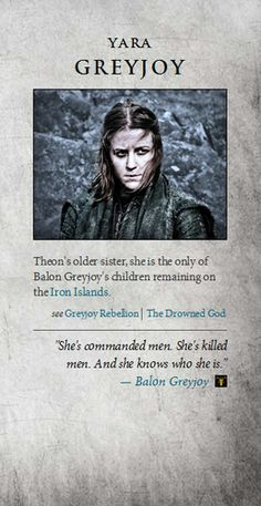 * Yara Greyjoy. (Her name is Asha in the books.)
