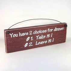 Sign  You have 2 choices for dinner: 1. Take it by obxcountrystore