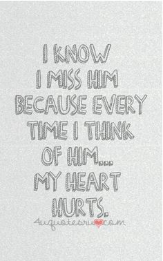 I know I miss him because every times I think of him. my heart hurts I take this to a knew level. When I first found this, I thought of my ex, but just recently my friend passed away and now, I think of him every time I see this. The Words, My Heart Hurts, It Hurts, Hurting Heart, Love Of My Life, In This World, Gavin Memes, Miss You Daddy, I Miss Him