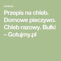 Przepis na chleb. Domowe pieczywo. Chleb razowy. Bułki – Gotujmy.pl