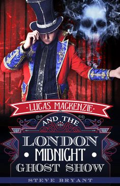 Lucas Mackenzie and the London Midnight Ghost Show - Steve Bryant, https://www.goodreads.com/book/show/21816263-lucas-mackenzie-and-the-london-midnight-ghost-show?from_search=true