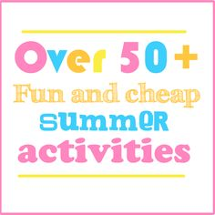 50+ Fun things to do this Summer - Craftinge{E}