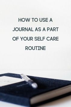 Self care is important! Here's how to use a journal as a part of your self-care routine.