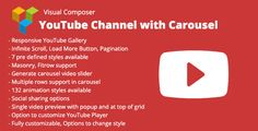 """Visual Composer YouTube Channel with Carousel . """"Visual Composer YouTube Channel with Carousel"""" is a visual composer addon to display YouTube channel on your WordPress site. Show videos from channel or specific playlist. 7 stunning styles available. Masonry, Fit Row and Carousel layouts available. Infinite Scroll, Load More Button and"""