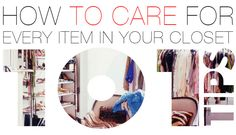 How to Care for Every Item in your Closet - 101 tips // everything from denim to cashmere, to cotton or silk, even shoes