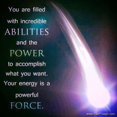 Your energy is a powerful FORCE....