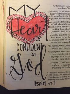 "Psalm 57:7 ""My heart, O God, is steadfast, my heart is steadfast; I will sing and make music."" My heart is confident in God. Thank you, Lord, for your promises. I trust you. Bible journaling by Julie Williams"