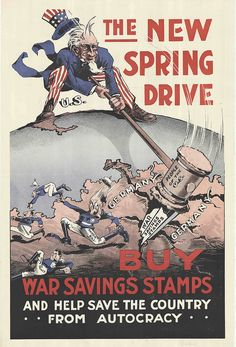 American WWI poster, New Spring Drive, c. 1917 The New Spring Drive - Buy War Savings Stamps and Help Save the Country From Autocracy