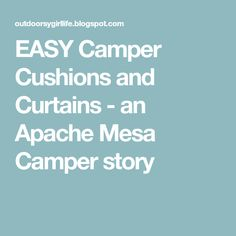 EASY Camper Cushions and Curtains - an Apache Mesa Camper story