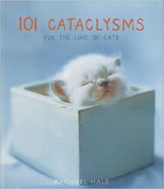 Amazon.com: 101 Cataclysms: For the Love of Cats (9780821261811): Rachael Hale: Books