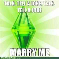 The sims logic. Sadly this is how people marry eachother these days I feel..