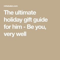The ultimate holiday gift guide for him - Be you, very well