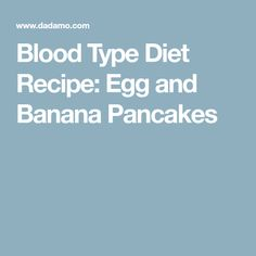 Blood Type Diet Recipe: Egg and Banana Pancakes