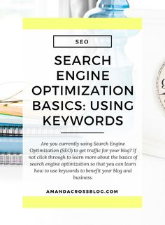 Search Engine Optimization Basics: Using Keywords |Are you currently using Search Engine Optimization (SEO) to get traffic for your blog? If not click through to learn more about the basics of search engine optimization so that you can learn how to use