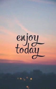 Enjoy today and everyday Cute Quotes, Happy Quotes, Words Quotes, Positive Quotes, Motivational Quotes, Inspirational Quotes, Sayings, Qoutes, Faith Quotes