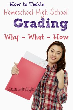 How to Tackle Homeschool High School Grading: What - Why - How from Starts At Eight. Learn why you might want to grade, what high school grading looks like and how to go about grading with resources to walk you though it.