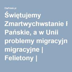 Świętujemy Zmartwychwstanie Pańskie, a w Unii problemy migracyjne | Felietony | DlaPolski.pl