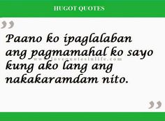 Hugot Quotes Tagalog Hugot Quotes Tagalog, Tagalog Quotes, Qoutes, Sad Love Quotes, Truth Quotes, Life Quotes, Hugot Lines, Outing Quotes, Friendship Quotes