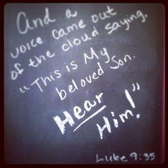 Hear Him! Luke 9:35