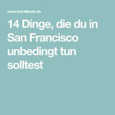 14 Dinge, die du in San Francisco unbedingt tun solltest