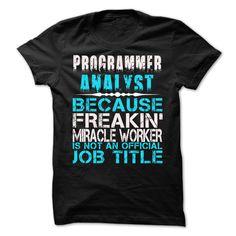 Programmer Analyst ! T Shirt, Hoodie, Sweatshirt