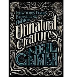 Unnatural Creatures is a collection of short stories about the fantastical things that exist only in our minds--collected and introduced by beloved New York Times bestselling author Neil Gaiman. The sixteen stories gathered by Gaiman, winner of the Hugo and Nebula Awards, range from the whimsical to the terrifying. The magical creatures range from werewolves to sunbirds to beings never before classified. E. Nesbit, Diana Wynne Jones, Gahan Wilson, and other literary luminaries contribute to…