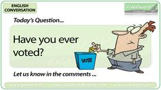 English Conversation Question 87 *** Have you ever voted? *** Let us know in the comments Conversation Questions, English Today, Esl, Family Guy, Student, Let It Be, Activities, Feelings, Memes