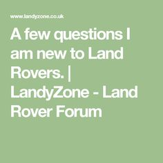 A few questions I am new to Land Rovers. | LandyZone - Land Rover Forum