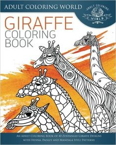 Giraffe Coloring Book An Adult Of 40 Zentangle Designs With Henna Paisley And Mandala Style Patterns Animal Books For