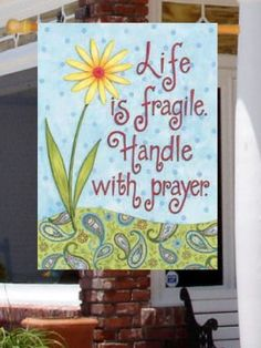 """Life Is Fragile Handle With Prayer Daisy Large Flag by Custom Decor. $11.99. Permanently Dyed with a Vivid Color Process. Garden Flag Outdoor Décor. Bright Beautiful Artwork. Flag Measures Approximately 28"""" x 40"""". 100% Polyester - Fade & Mold Resistant. ####################################################################################################################################################################################################################..."""