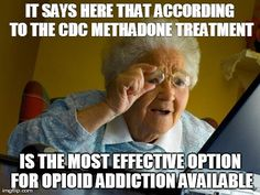 Methadone Maintenance Treatment is the most effective modality for the treatment of opioid addiction currently available & gives the opioid addicted patient the best hope for normalcy and recovery, According to the Centers for Disease Control (CDC).   SOURCE: http://www.cdc.gov/idu/facts/methadonefin.pdf