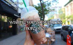 """wishing you got statsbucks more often"" - LOL wishing you've had starbucks EVER"