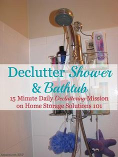 Declutter your shower and bathtub of excess bottles and personal care products {15 minute declutter mission on Home Storage Solutions 101}