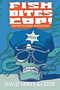 """Fish Bites Cop!""  ***  David James Keaton  (2013)"