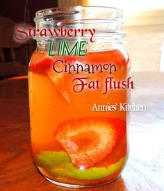 We all love fat flushes!!!! This one tastes amazing!! Kind of like apple pie 5 sliced strawberries 1 lime, sliced 1/2 tsp cinnamon 4 cups water *Steep overnight to fuse ingredients. Enjoy
