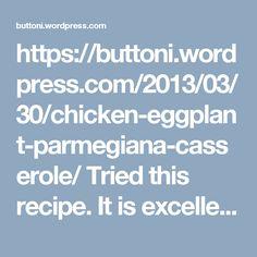 https://buttoni.wordpress.com/2013/03/30/chicken-eggplant-parmegiana-casserole/  Tried this recipe. It is excellent!!!