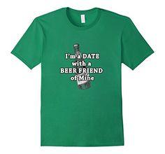 Men's I'm on a Date with a Beer Friend of Mine Tshirt 2XL... https://www.amazon.com/dp/B01M1N2OBV/ref=cm_sw_r_pi_dp_x_mQA-xbVBRZGAZ