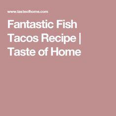 Fantastic Fish Tacos Recipe | Taste of Home