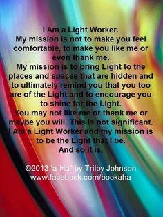 I am a Lightworker. Spiritual Life, Spiritual Growth, Spiritual Awakening, Spiritual Quotes, Spiritual Psychology, Awakening Quotes, Psychic Mediums, After Life, Love And Light