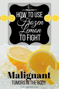 How To Use a Frozen Lemon To Fight Malignant Tumors in The Body via…