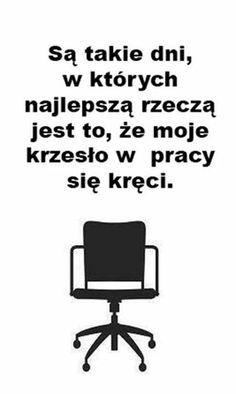 #praca #cytat #takidzien #krzeslo True Quotes, Funny Memes, Lol, Humor, Motivation, Words, Ideas, Quotes, Humour